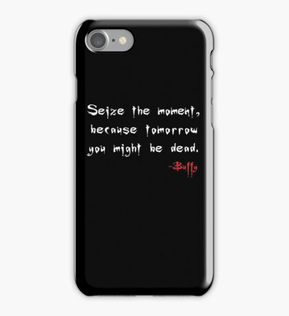 Seize the Moment - Says Buffy iPhone Case/Skin