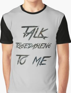 Talk Trigedasleng To Me (The 100) Graphic T-Shirt