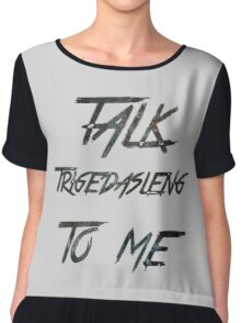 Talk Trigedasleng To Me (The 100) Chiffon Top