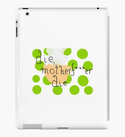 die, motherfucker die.  iPad Case/Skin