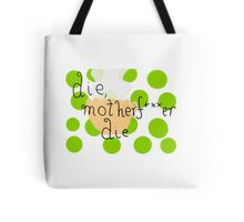 die, motherfucker die.  Tote Bag