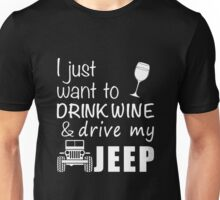 Wine - I Just Want To Drink Wine & Drive My Jeep Unisex T-Shirt