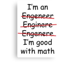 I'm an Engineer Canvas Print