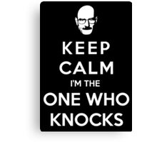 Keep Calm Im The One Who Knocks Canvas Print