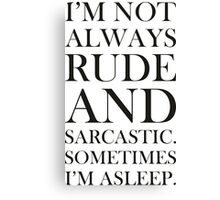 Not always rude and sarcastic Canvas Print