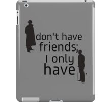 I don't have friends, I only have John. iPad Case/Skin