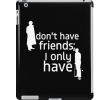 I don't have friends, I only have John.--WHITE iPad Case/Skin