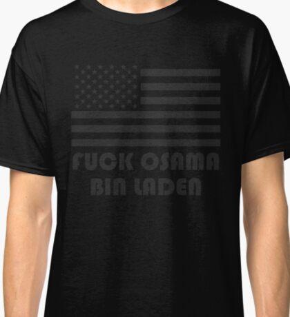 """FUCK OSAMA BIN LADEN"" America Flag T-Shirt Classic T-Shirt"