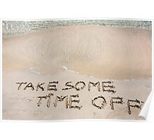 TAKE SOME TIME OFF written on sand on a beautiful beach, blue waves in background Poster