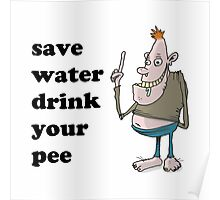 save water, drink your pee Poster