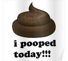 i pooped today! Poster
