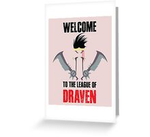 Welcome to the league of Draven Greeting Card