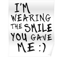 I'm Wearing The Smile You Gave Me Poster