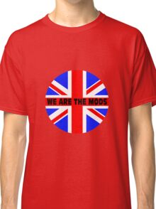 We are the mods Classic T-Shirt