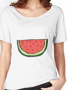I carried a watermelon Women's Relaxed Fit T-Shirt
