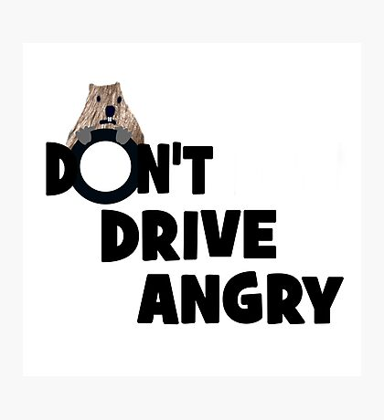 """""""Don't Drive Angry"""" Photographic Print"""
