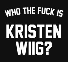 Who the fuck is Kristen Wiig? by lollydavis