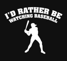 I'd Rather Be Watching Baseball by DesignFactoryD