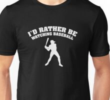 I'd Rather Be Watching Baseball Unisex T-Shirt