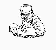 Need Help Droogie? Unisex T-Shirt
