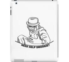 Need Help Droogie? iPad Case/Skin