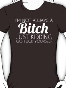 I'm Not Always A Bitch T-Shirt