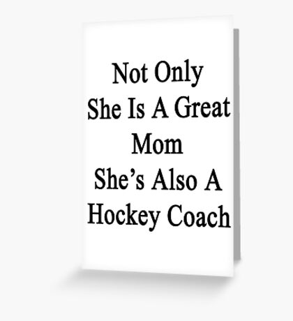 Not Only She Is A Great Mom She's Also A Hockey Coach Greeting Card