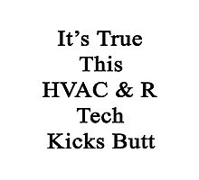 It's True This HVAC & R Tech Kicks Butt  Photographic Print