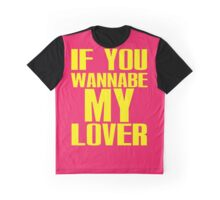 If you Wannabe My Lover... Graphic T-Shirt