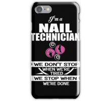 Nail Technician - We Don't' Stop When We're Tired We Stop When We're Done iPhone Case/Skin