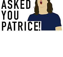 Nobody asked you Patrice! by EvelynGonzalez