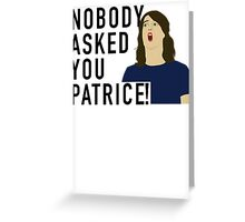 Nobody asked you Patrice! Greeting Card