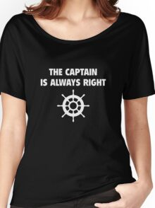The Captain Is Always Right Women's Relaxed Fit T-Shirt