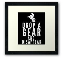 Drop A Gear And Disappear Framed Print