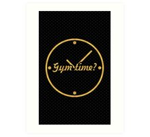 Gym time ? - Gym Motivational Quote Art Print