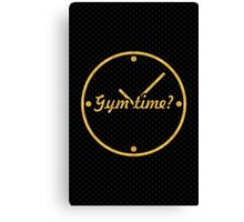 Gym time ? - Gym Motivational Quote Canvas Print