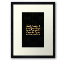 Hapiness is not something... Inspirational Quote Framed Print