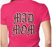 MAD MOM, Mother its you. Crazy, Mam, Ma Womens Fitted T-Shirt