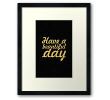 Have a beautiful day... Inspirational Quote Framed Print