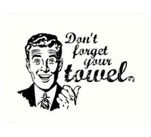 Don't forget your towel! Art Print