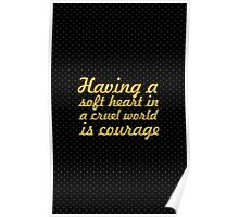 Having a soft heart... Inspirational Quote Poster