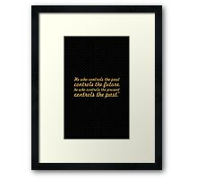 """He who controls... """"George Orwell"""" Inspirational Quote Framed Print"""
