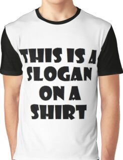 This is a slogan on a shirt Graphic T-Shirt