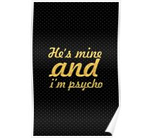He's mine and i'm psycho... Inspirational Quote Poster