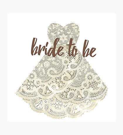 Bride To Be - Dress Design Photographic Print