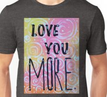 Love You More Happy Loving Parents Lover Wife Husband Girlfriend Boyfriend Spouse Fun Quote Unisex T-Shirt