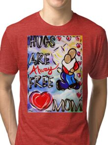 Hugs Are Always Free Mom Mommy Wife Grandmother Grandma Angel Quote Tri-blend T-Shirt