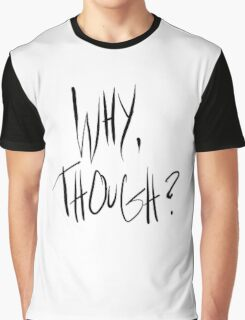 Why, though? - black Graphic T-Shirt