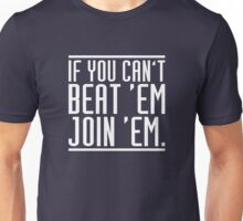If you can't beat them join them Unisex T-Shirt