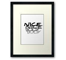 Nice Body Framed Print